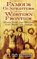 "Image for Famous Gunfighters of the Western Frontier: Wyatt Earp, ""Doc"" Holliday, Luke Short and Others from emkaSi"