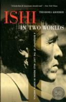 Image for Ishi in Two Worlds, 50th Anniversary Edition: A Biography of the Last Wild Indian in North America from emkaSi