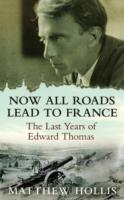 Image for Now All Roads Lead to France: The Last Years of Edward Thomas from emkaSi
