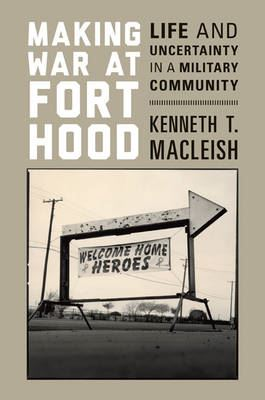 Image for Making War at Fort Hood: Life and Uncertainty in a Military Community from emkaSi