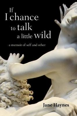 Image for If I chance to talk a little wild: A Memoir of Self and Other from emkaSi