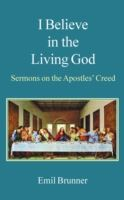 Image for I Believe in the Living God: Sermons on the Apostles' Creed from emkaSi