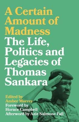 Image for A Certain Amount of Madness - The Life, Politics and Legacies of Thomas Sankara from emkaSi