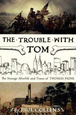 Image for The Trouble with Tom: The Strange Afterlife and Times of Thomas Paine from emkaSi