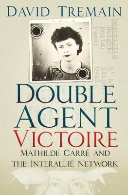 Image for Double Agent Victoire - Mathilde Carre and the Interallie Network from emkaSi