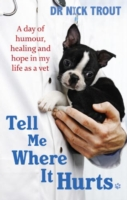 Image for Tell Me Where It Hurts: A Day of Humour, Healing and Hope in My Life as a Vet from emkaSi