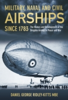 Image for Military, Naval and Civil Airships Since 1783: The History and Development of the Dirigible Airship in Peace and War from emkaSi