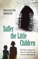 Image for Suffer The Little Children: The True Story Of An Abused Convent Upbringing from emkaSi