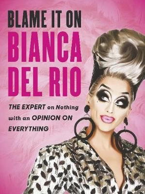 Image for Blame it on Bianca Del Rio - The Expert on Nothing with an Opinion on Everything from emkaSi