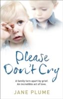 Image for Please Don't Cry: A family torn apart by grief. An incredible act of love. from emkaSi