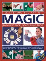Image for Mastering the Art of Magic: Two Great Books of Conjuring Tricks : Includes Illusions, Puzzles and Stunts with 300 Step-by-step Projects for You to Try, in Over 2300 Photographs from emkaSi