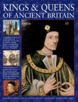 Image for Kings & Queens of Ancient Britain: A Magnificent Chronicle of the First Rulers of the British Isles, from the Time of Boudicca and King Arthur to the Wars of the Roses, the Crusades and the Re from emkaSi