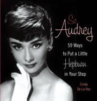Image for So Audrey: 59 Ways to Put a Little Hepburn in Your Step from emkaSi