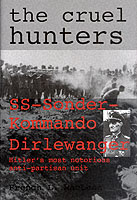 Image for The Cruel Hunters - S.S.Sonderkommando Dirlewanger: Hitler's Most Notorious Anti-Partisan Unit from emkaSi
