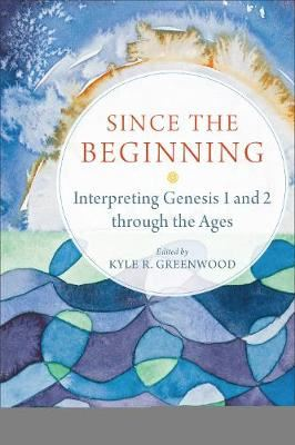 Image for Since the Beginning: Interpreting Genesis 1 and 2 Through the Ages from emkaSi
