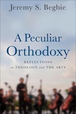 Image for A Peculiar Orthodoxy: Reflections on Theology and the Arts from emkaSi