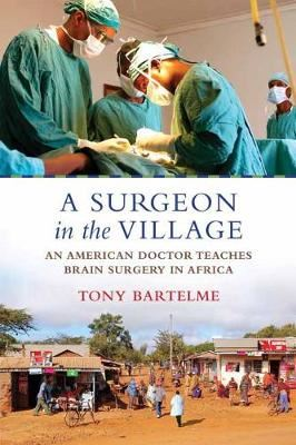 Image for A Surgeon in the Village - An American Doctor Teaches Brain Surgery in Africa from emkaSi