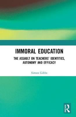 Image for Immoral Education - The Assault on Teachers' Identities, Autonomy and Efficacy from emkaSi