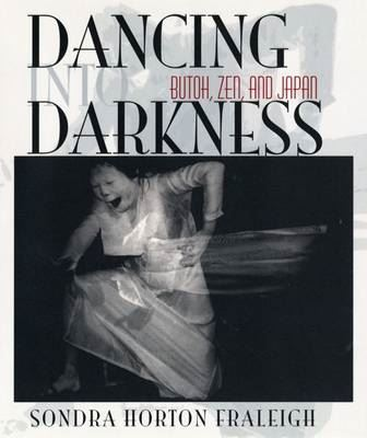 Image for Dancing into Darkness: Butoh, Zen, and Japan from emkaSi