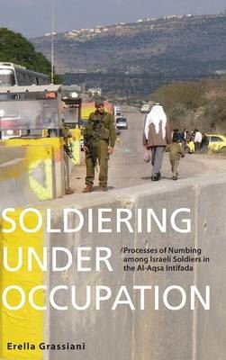 Image for Soldiering Under Occupation: Processes of Mubing Among Israeli Soldiers in the Al-Aqsa Intifada from emkaSi