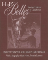 Image for Hell's Belles: Prostitution, Vice, and Crime in Early Denver, With a Biography of Sam Howe, Frontier Lawman from emkaSi