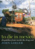 Image for To Die in Mexico: Dispatches from Inside the Drug War from emkaSi
