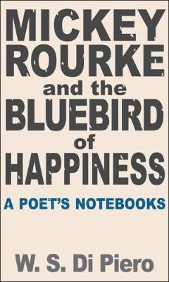 Image for Mickey Rourke and the Bluebird of Happiness: A Poet's Notebooks from emkaSi