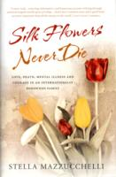 Image for Silk Flowers Never Die: Love, Death, Mental Illness and Courage in an Internationally Renowned Family from emkaSi