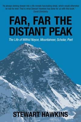 Image for Far, Far, the Distant Peak: The Life of Wilfrid Noyce Mountaineer, Scholar, Poet from emkaSi