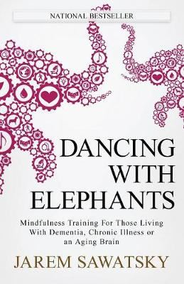 Image for Dancing with Elephants - Mindfulness Training for Those Living with Dementia, Chronic Illness or an Aging Brain from emkaSi