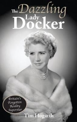 Image for The Dazzling Lady Docker: Britain's Forgotten Reality Superstar from emkaSi