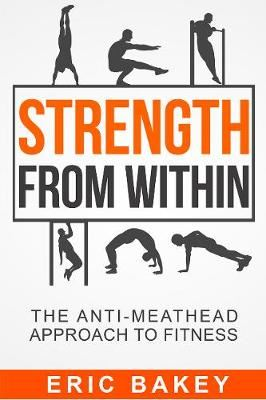 Image for Strength From Within: The Anti-Meathead Approach to Fitness from emkaSi
