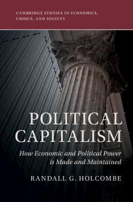 Image for Political Capitalism: How Political Influence Is Made and Maintained from emkaSi