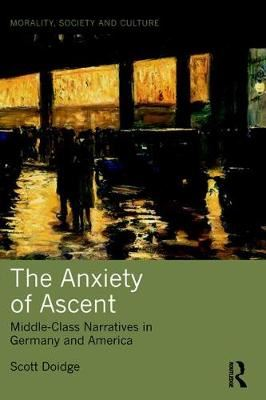 Image for The Anxiety of Ascent: Middle-Class Narratives in Germany and America from emkaSi