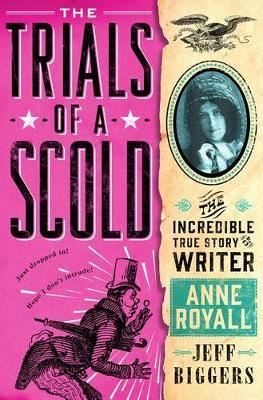 Image for The Trials of a Scold-The Incredible True Story of Writer Anne Royall from emkaSi