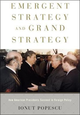 Image for Emergent Strategy and Grand Strategy - How American Presidents Succeed in Foreign Policy from emkaSi