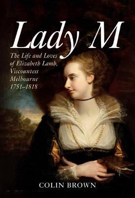 Image for Lady M - The Life and Loves of Elizabeth Lamb, Viscountess Melbourne 1751-1818 from emkaSi