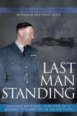 Image for Last Man Standing - Geoffrey Rothwell, Survivor of 71 Missions, POW and Last of the SOE Pilots from emkaSi