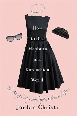 Image for How to be a Hepburn in a Kardashian World from emkaSi