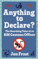 Image for Anything to Declare?: The Searching Tales of an HM Customs Officer from emkaSi