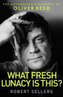 Image for What Fresh Lunacy is This?: The Authorized Biography of Oliver Reed from emkaSi