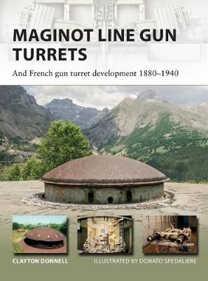 Image for Maginot Line Gun Turrets: And French Gun Turret Development 1880-1940 from emkaSi