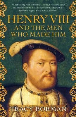 Image for Henry VIII and the men who made him - The secret history behind the Tudor throne from emkaSi