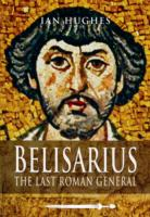 Image for Belisarius: The Last Roman General from emkaSi