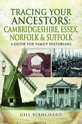 Image for Tracing Your Ancestors: Cambridgeshire, Essex, Norfolk and Suffolk - A Guide For Family Historians from emkaSi
