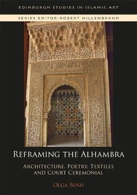 Image for Reframing the Alhambra - Architecture, Poetry, Textiles and Court Ceremonial from emkaSi