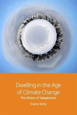 Image for Dwelling in the Age of Climate Change - The Ethics of Adaptation from emkaSi