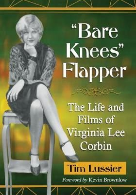 "Image for ""Bare Knees"" Flapper - The Life and Films of Virginia Lee Corbin from emkaSi"