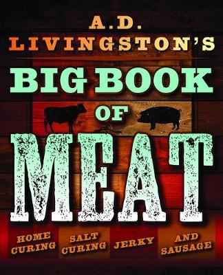 Image for A.D. Livingston's Big Book of Meat: Home Smoking, Salt Curing, Jerky, and Sausage from emkaSi