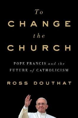 Image for To Change the Church - Pope Francis and the Future of Catholicism from emkaSi